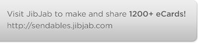 Visit JibJab to make and share 1200+ ecards! http://sendables.jibjab.com